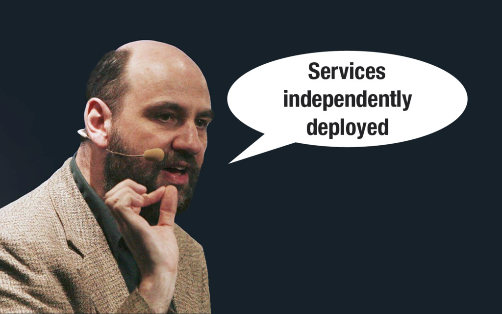 Services independently deployed