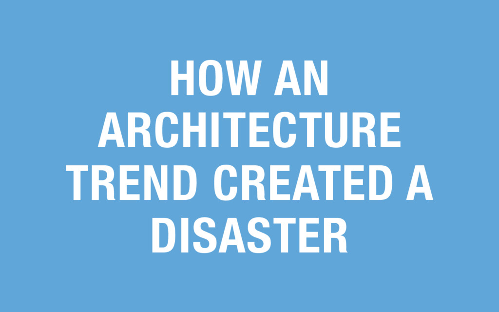 HOW AN ARCHITECTURE TREND CREATED A DISASTER