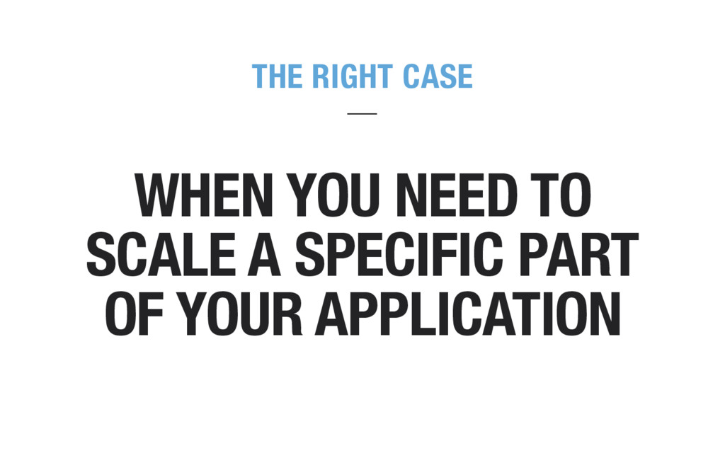 THE RIGHT CASE WHEN YOU NEED TO SCALE A SPECIFI...