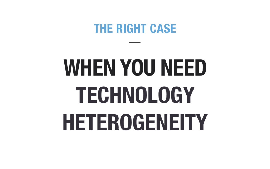 THE RIGHT CASE WHEN YOU NEED TECHNOLOGY HETEROG...