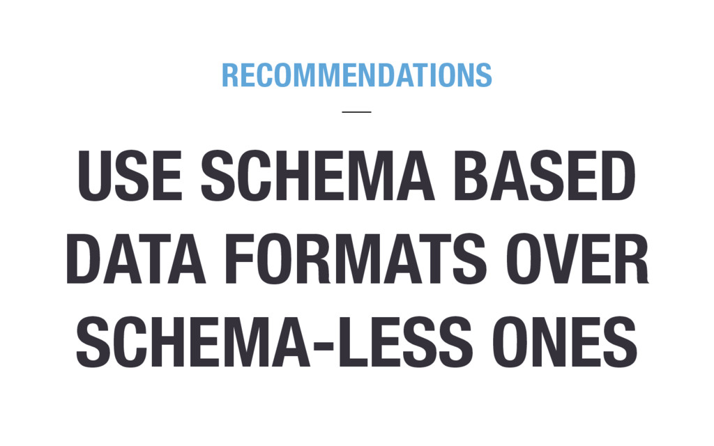 USE SCHEMA BASED DATA FORMATS OVER SCHEMA-LESS ...