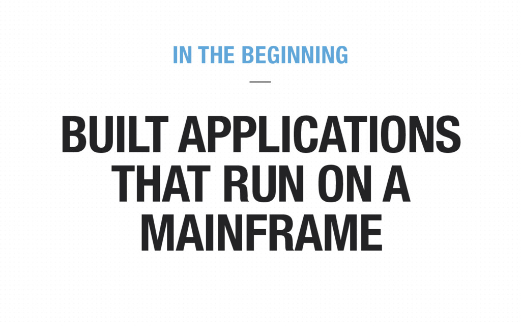 BUILT APPLICATIONS THAT RUN ON A MAINFRAME IN T...