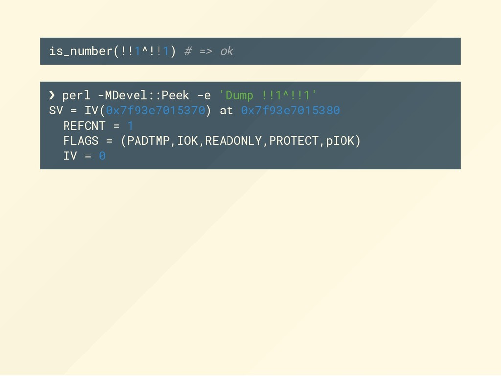is_number(!!1^!!1) # => ok ❯ perl -MDevel::Peek...