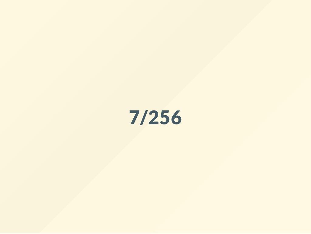 7/256