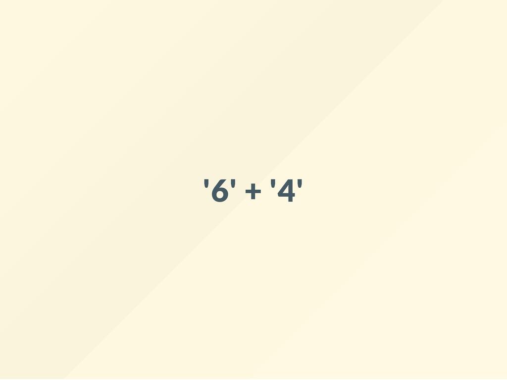 '6' + '4'