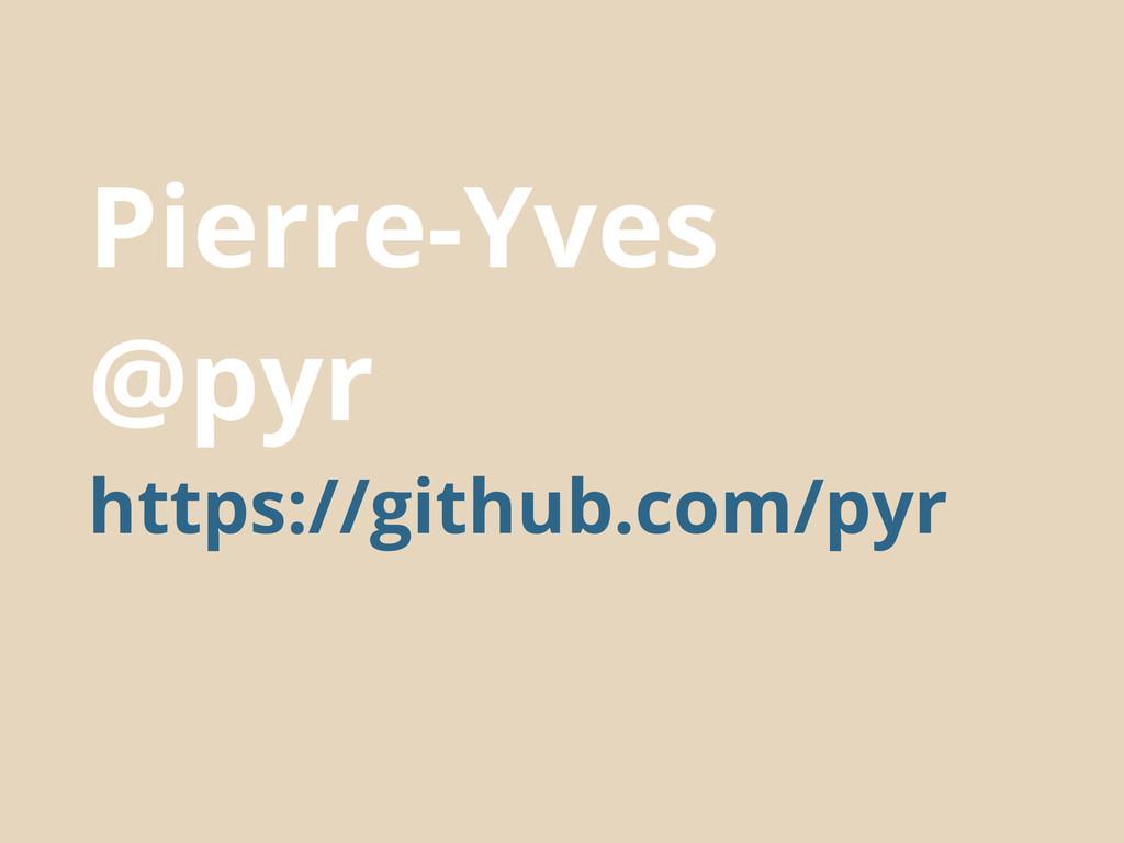 Pierre-Yves @pyr https://github.com/pyr
