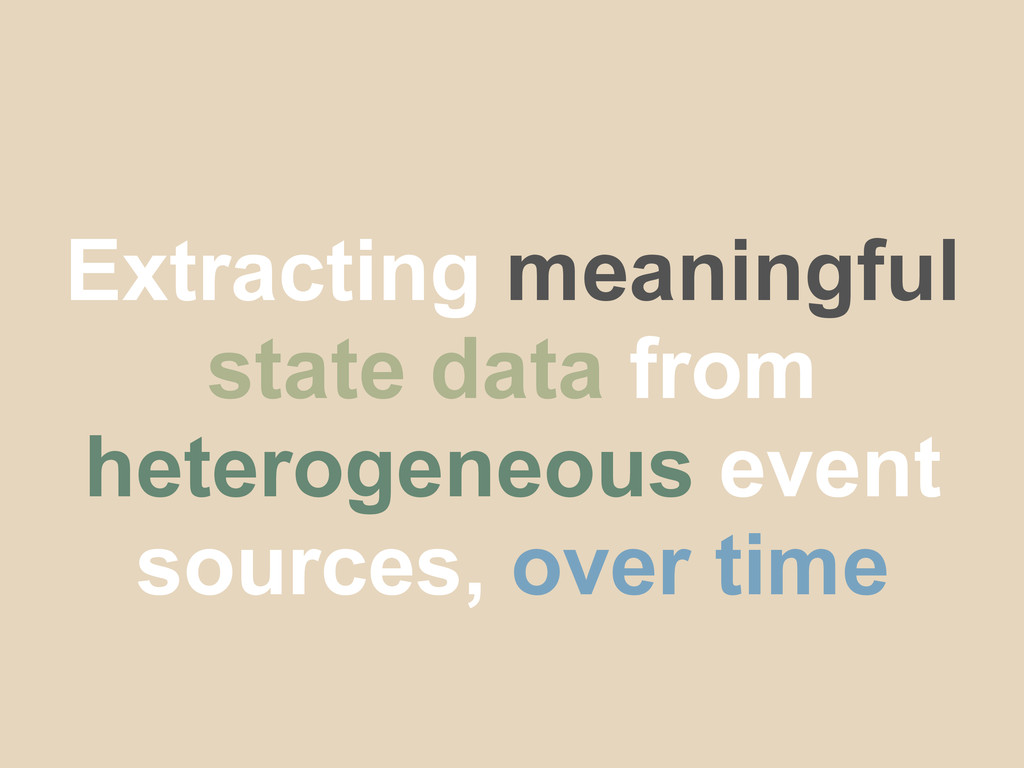 Extracting meaningful state data from heterogen...