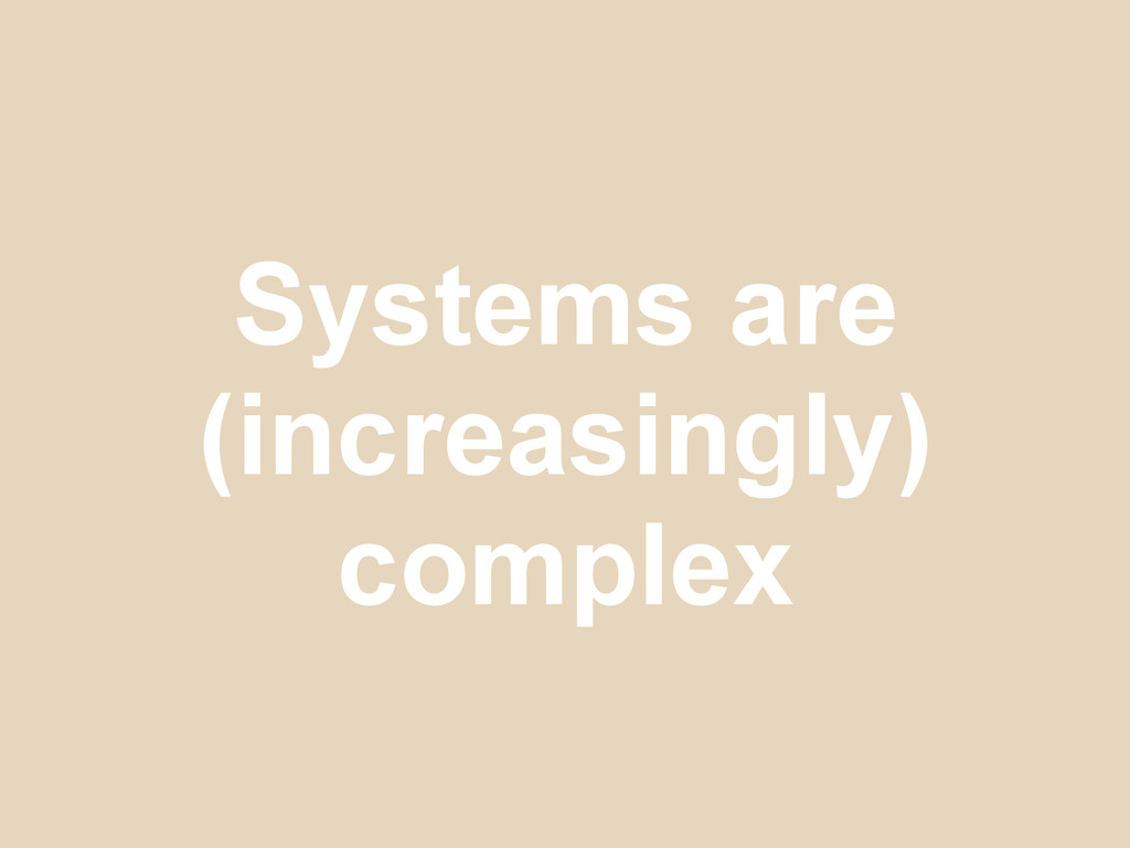 Systems are (increasingly) complex