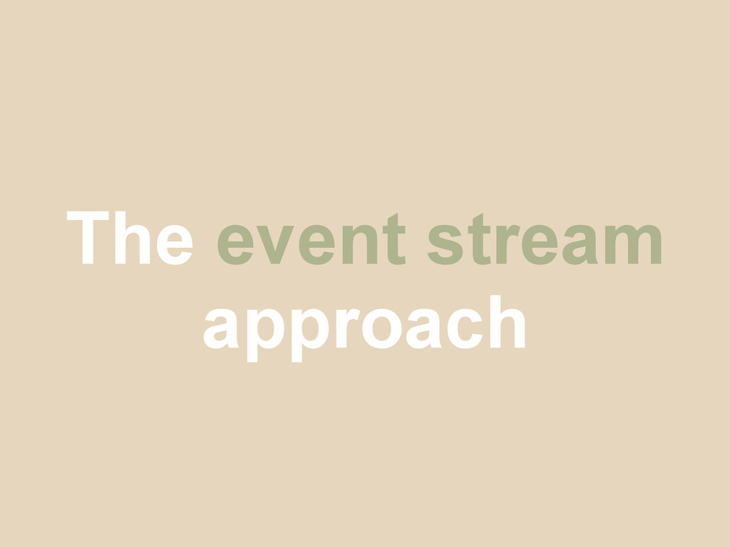 The event stream approach