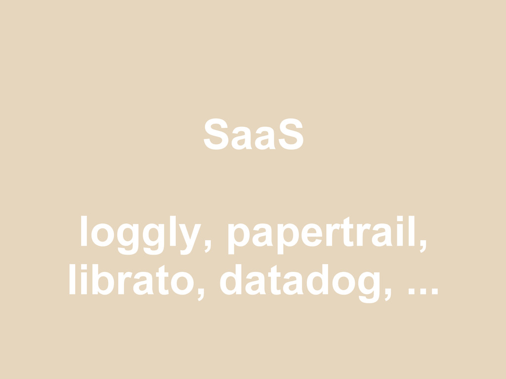 SaaS loggly, papertrail, librato, datadog, ...