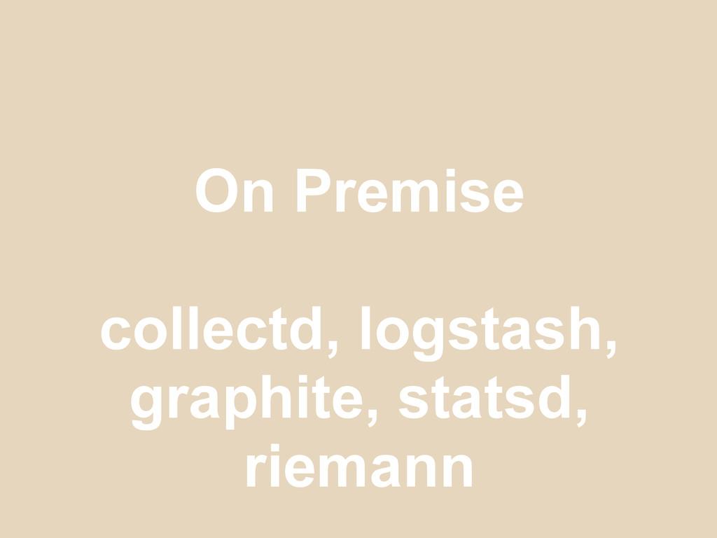 On Premise collectd, logstash, graphite, statsd...