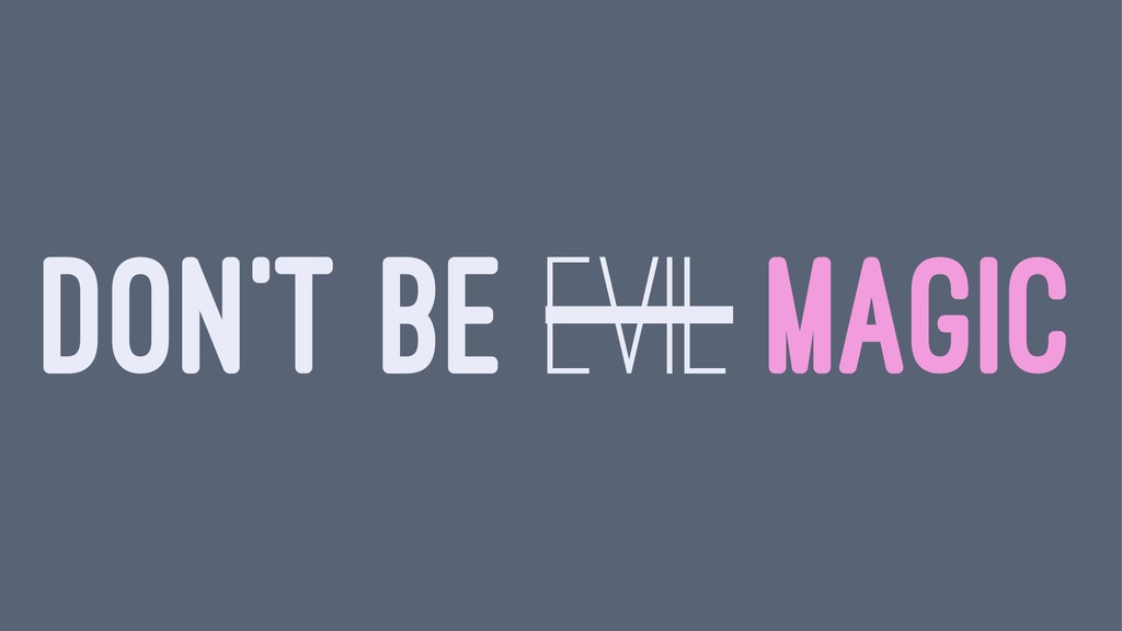 DON'T BE EVIL MAGIC