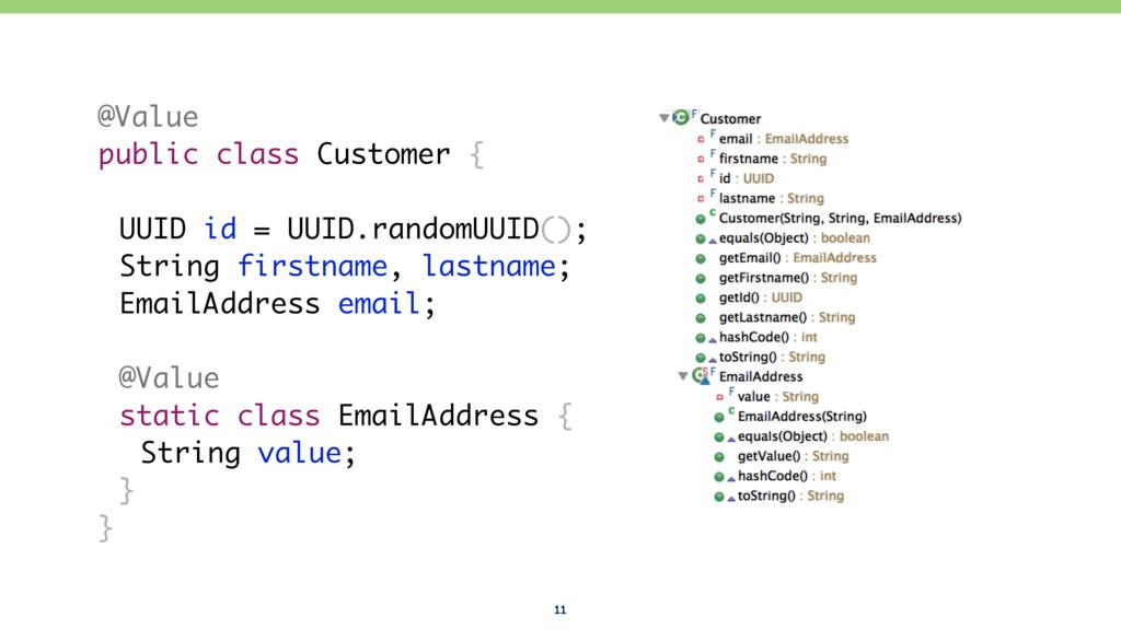 11 @Value public class Customer { UUID id = UUI...