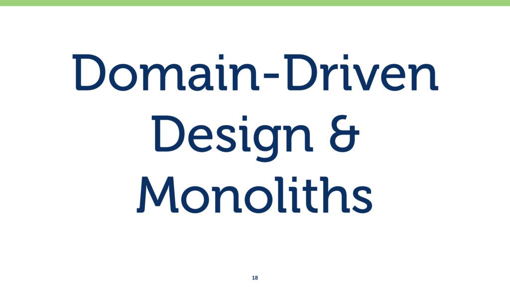 Domain-Driven Design & Monoliths 18