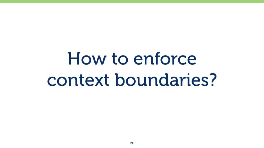 How to enforce context boundaries? 22