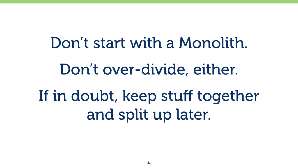 Don't start with a Monolith. Don't over-divide,...