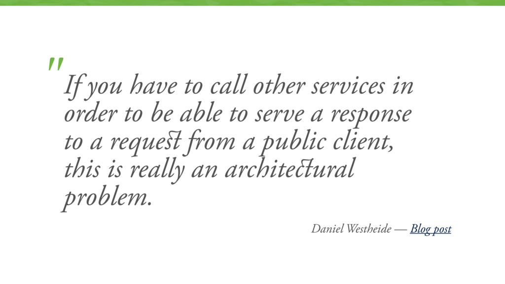 """""""If you have to call other services in order to..."""