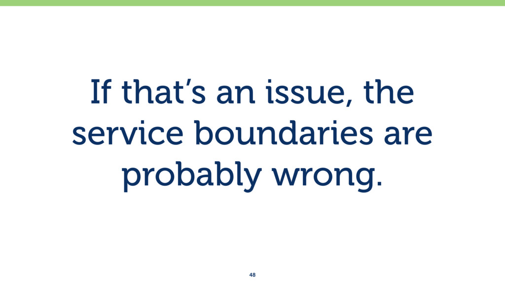 If that's an issue, the service boundaries are ...