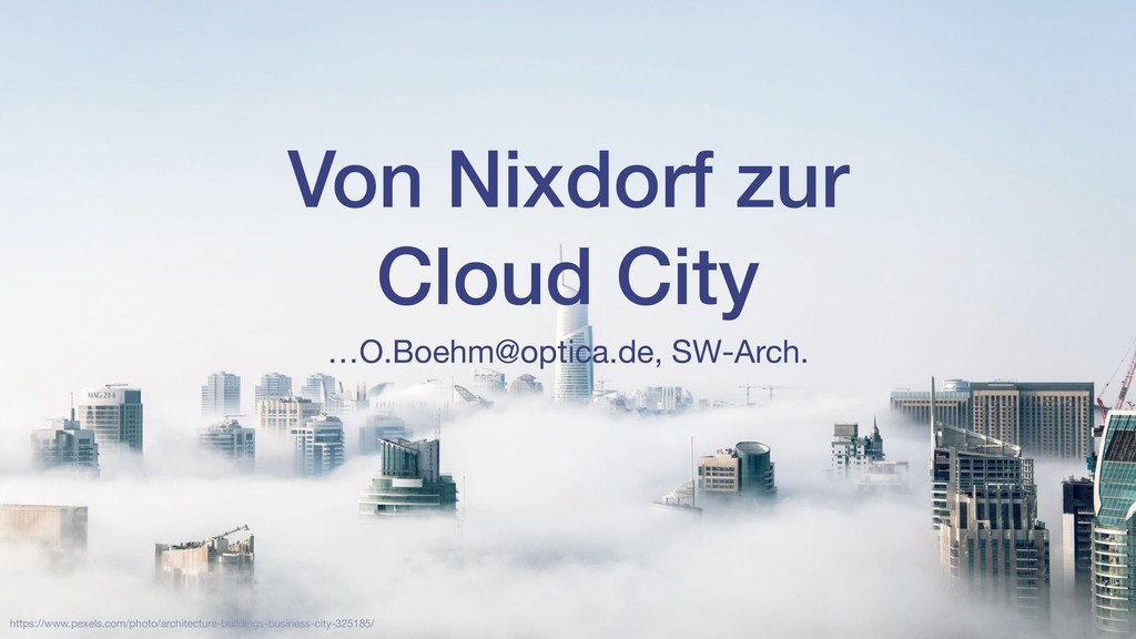 Von Nixdorf zur Cloud City …O.Boehm@optica.de, ...