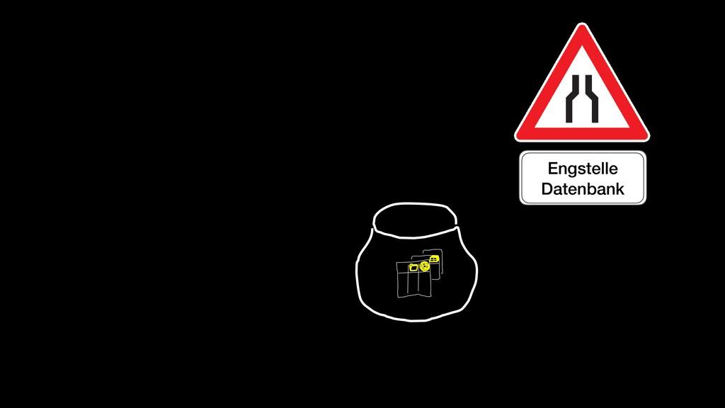 Engstelle Datenbank Engstelle Datenbank