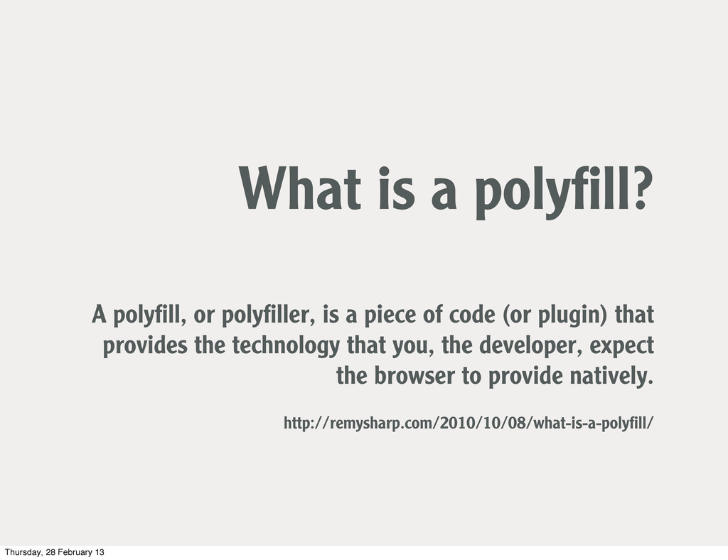 What is a polyfill? A polyfill, or polyfiller, is ...
