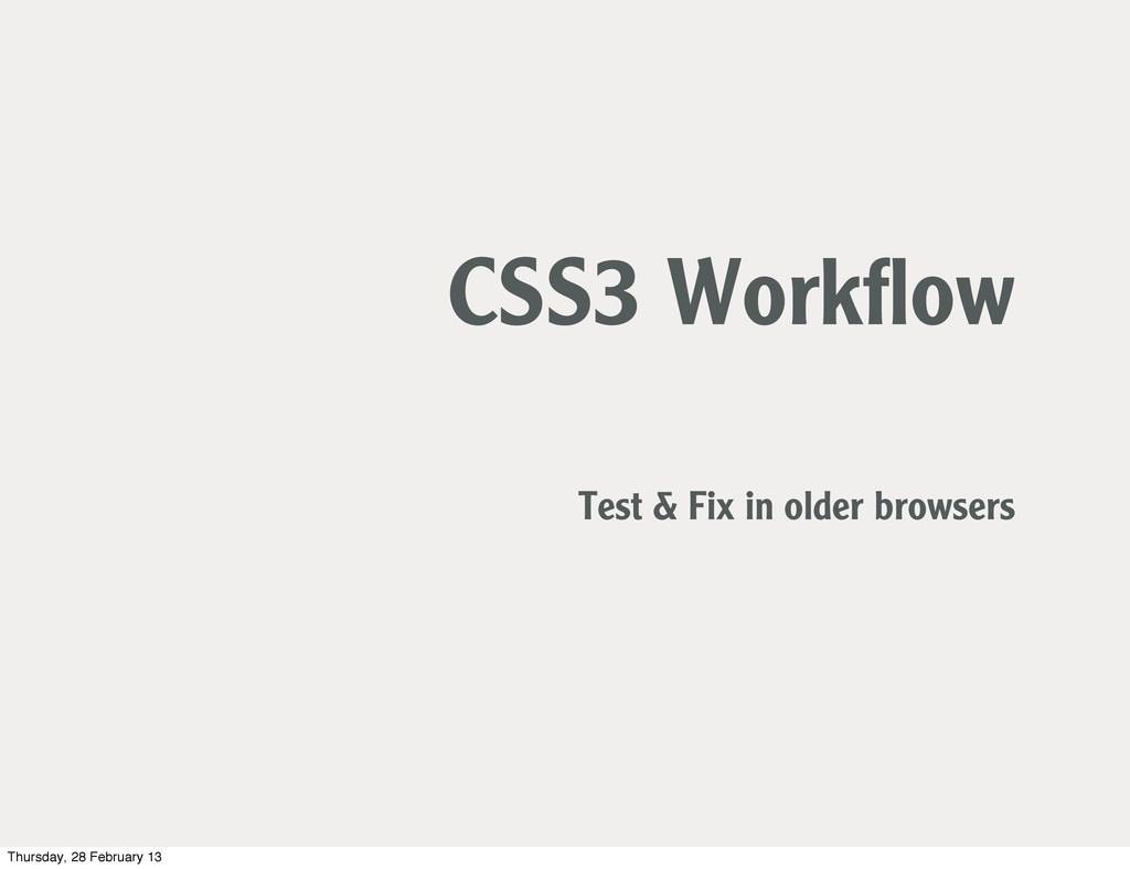 CSS3 Workflow Test & Fix in older browsers Thurs...