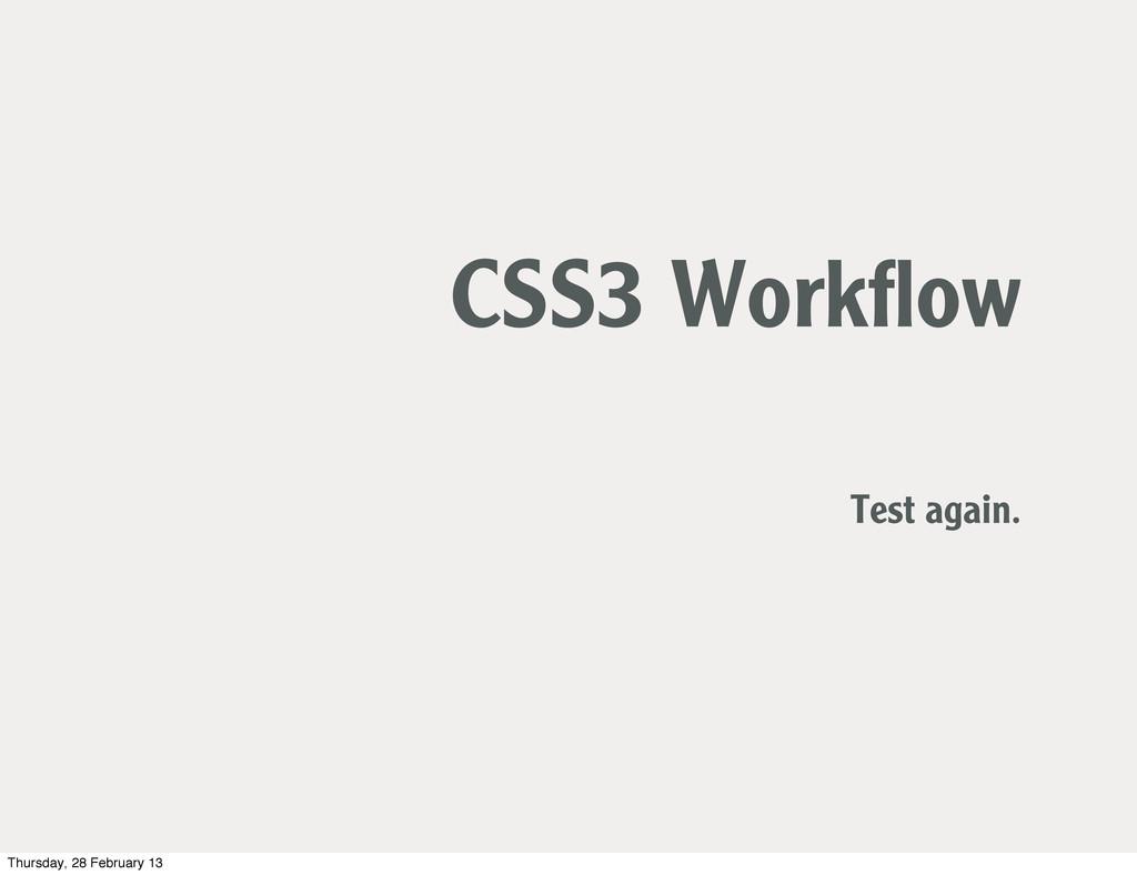 CSS3 Workflow Test again. Thursday, 28 February ...
