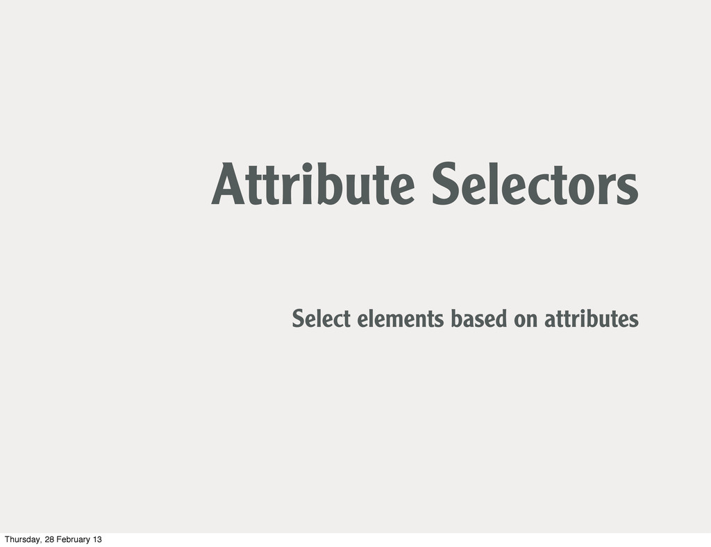 Attribute Selectors Select elements based on at...