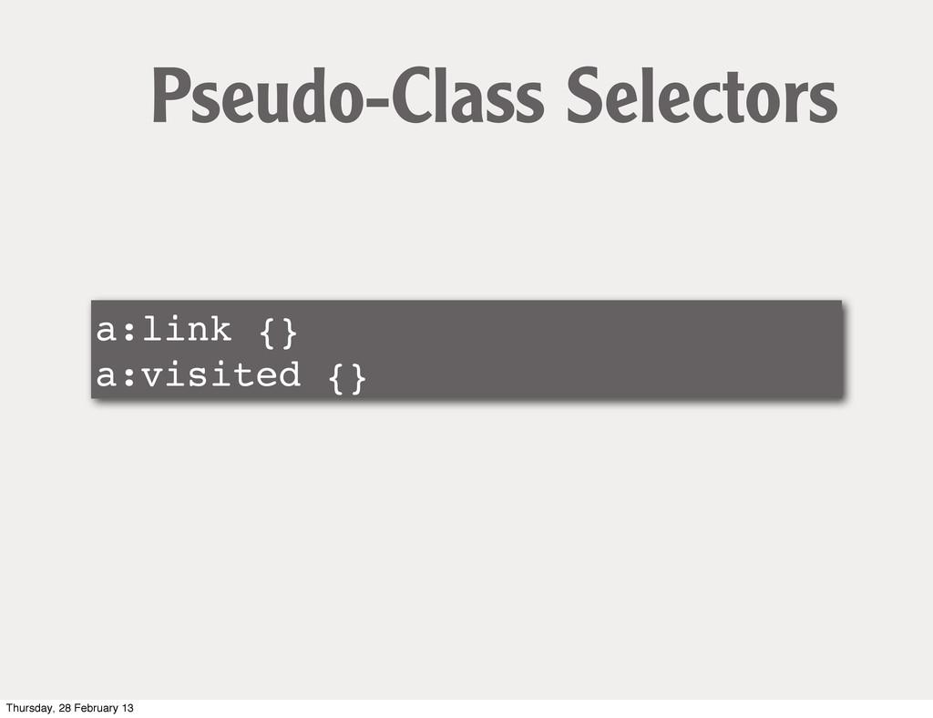 a:link {} a:visited {} Pseudo-Class Selectors T...