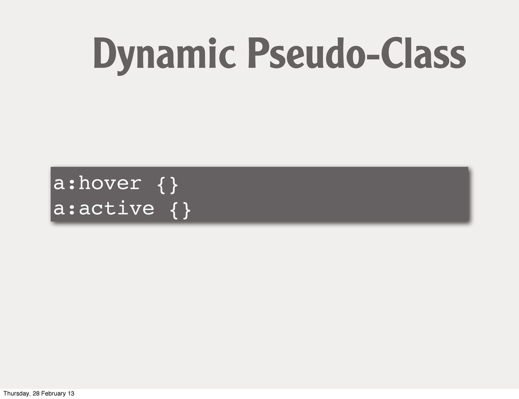 a:hover {} a:active {} Dynamic Pseudo-Class Thu...