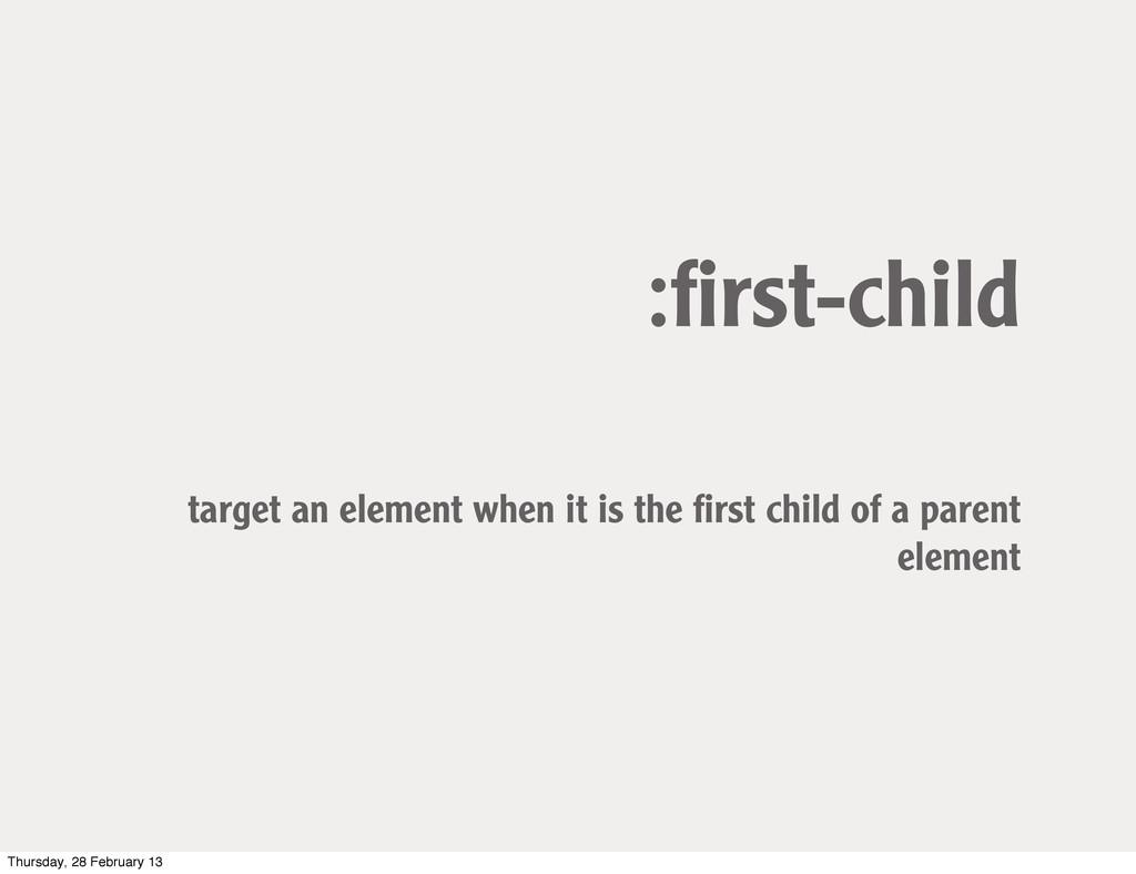 :first-child target an element when it is the fir...