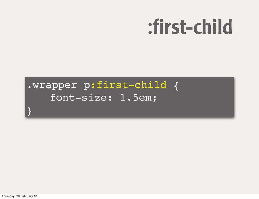 .wrapper p:first-child { ! ! font-size: 1.5em; ...