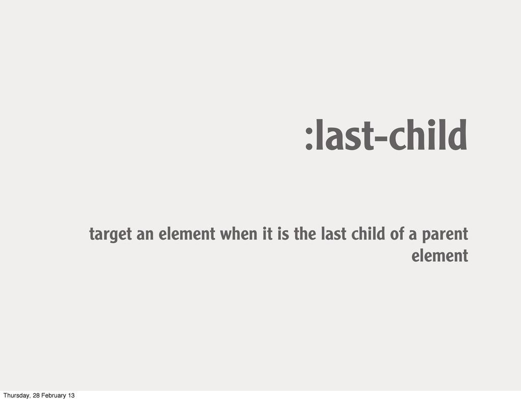 :last-child target an element when it is the la...