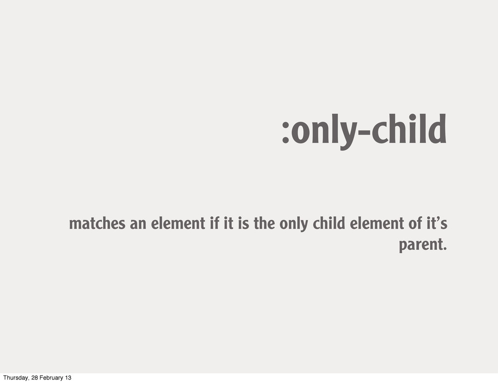 :only-child matches an element if it is the onl...