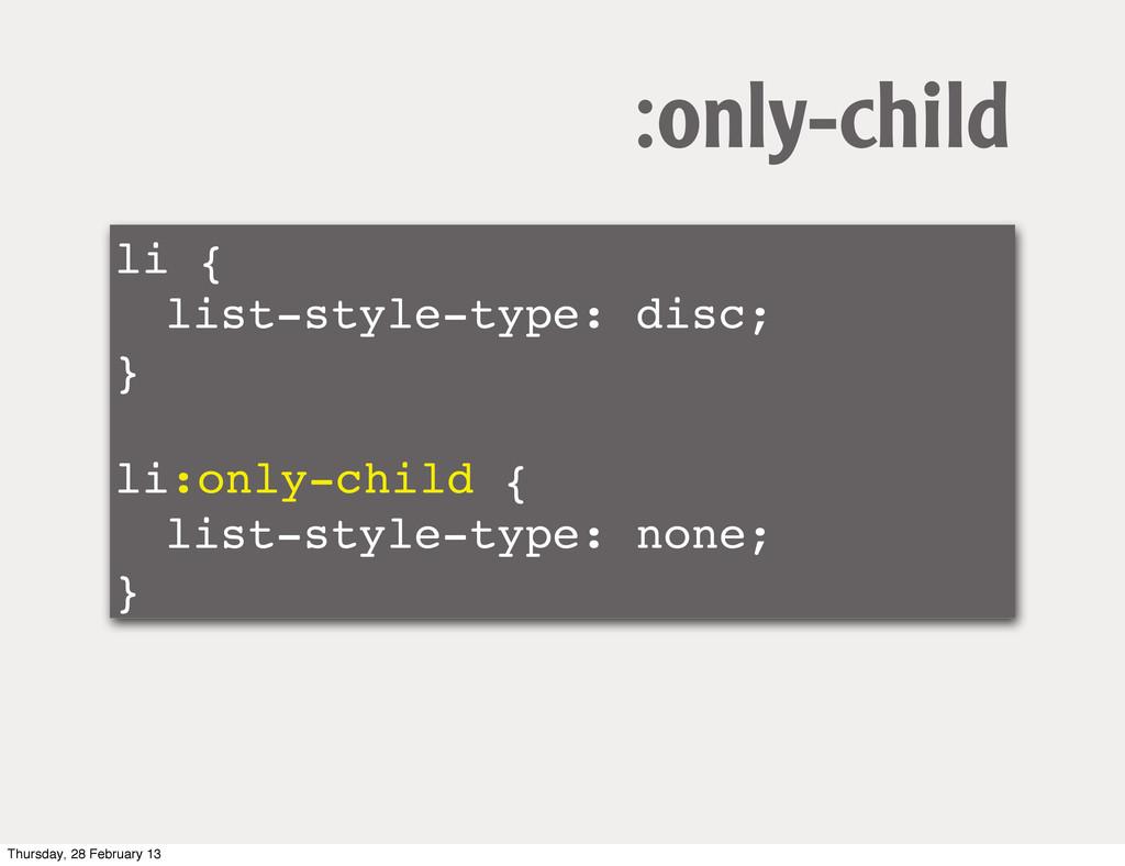 li { ! list-style-type: disc; } ! li:only-child...