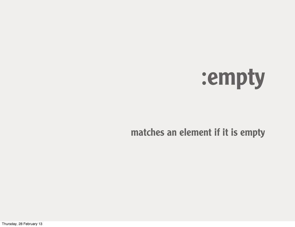 :empty matches an element if it is empty Thursd...