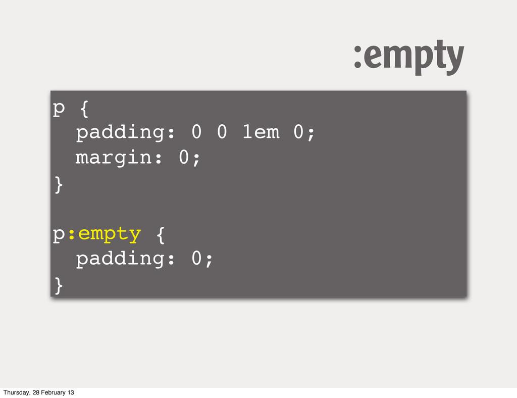 p { ! padding: 0 0 1em 0; ! margin: 0; } ! p:em...