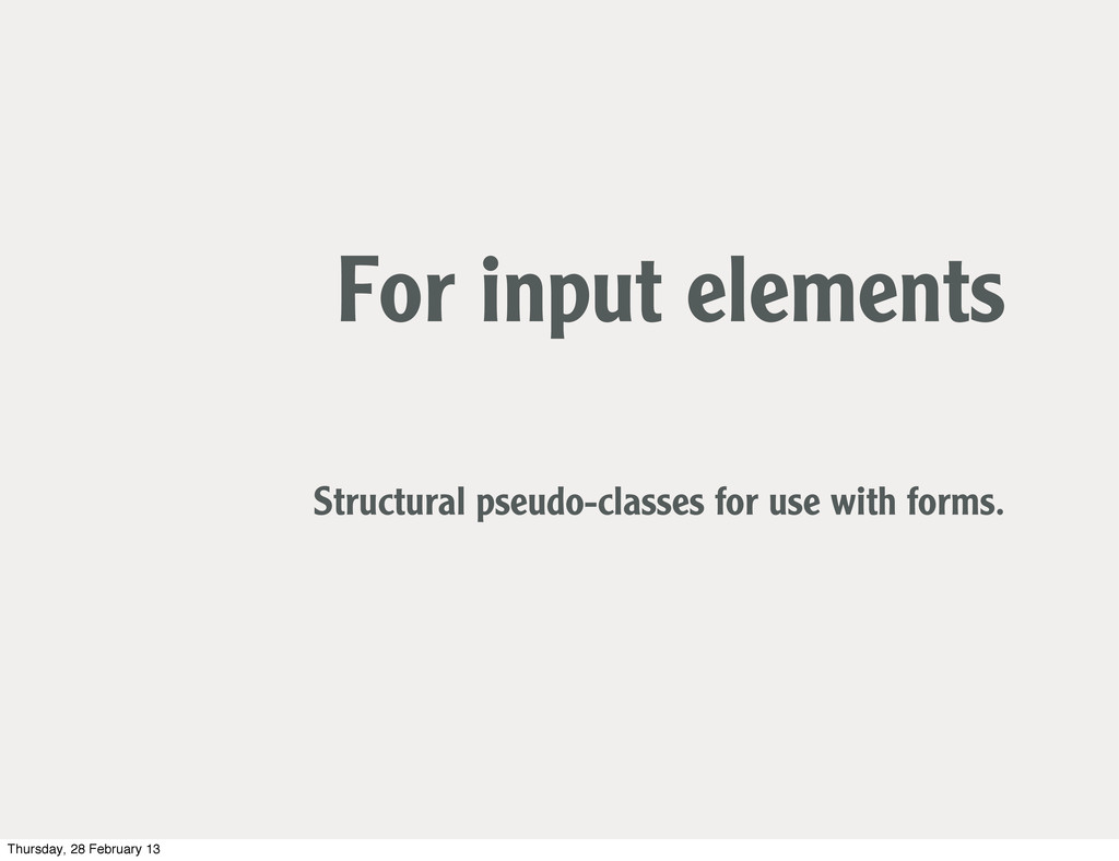 For input elements Structural pseudo-classes fo...
