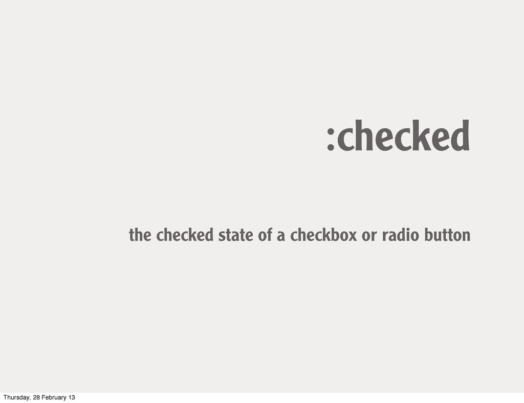 :checked the checked state of a checkbox or rad...