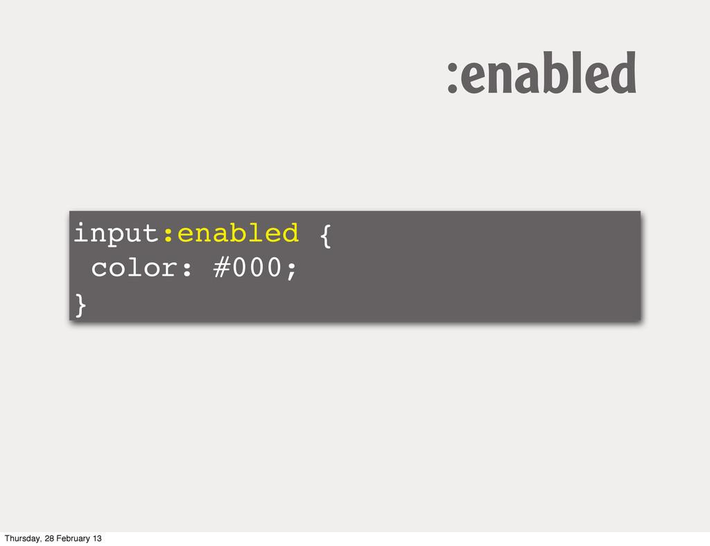 input:enabled { color: #000; } :enabled Thursda...