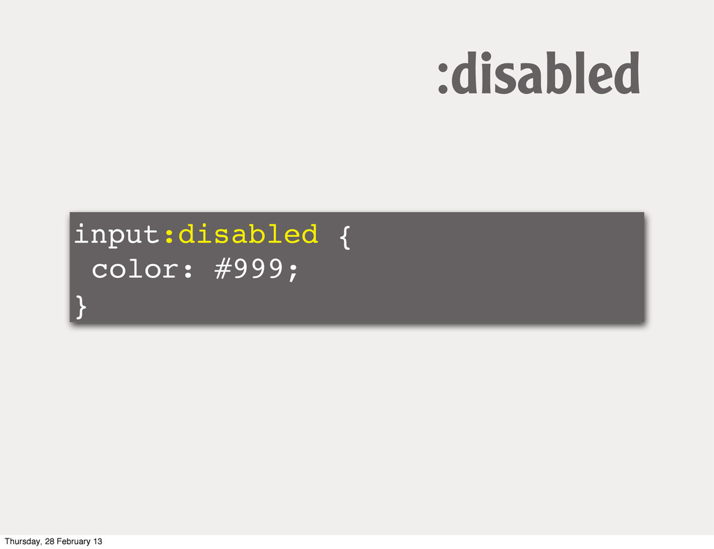 input:disabled { color: #999; } :disabled Thurs...
