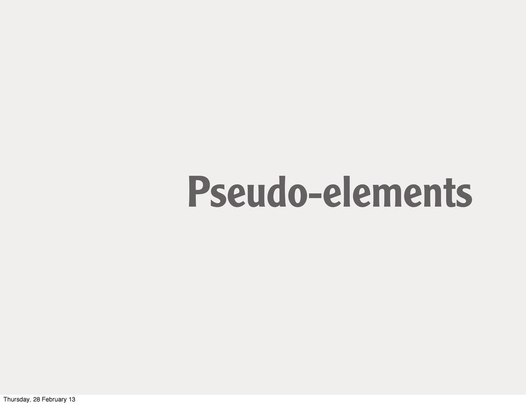 Pseudo-elements Thursday, 28 February 13