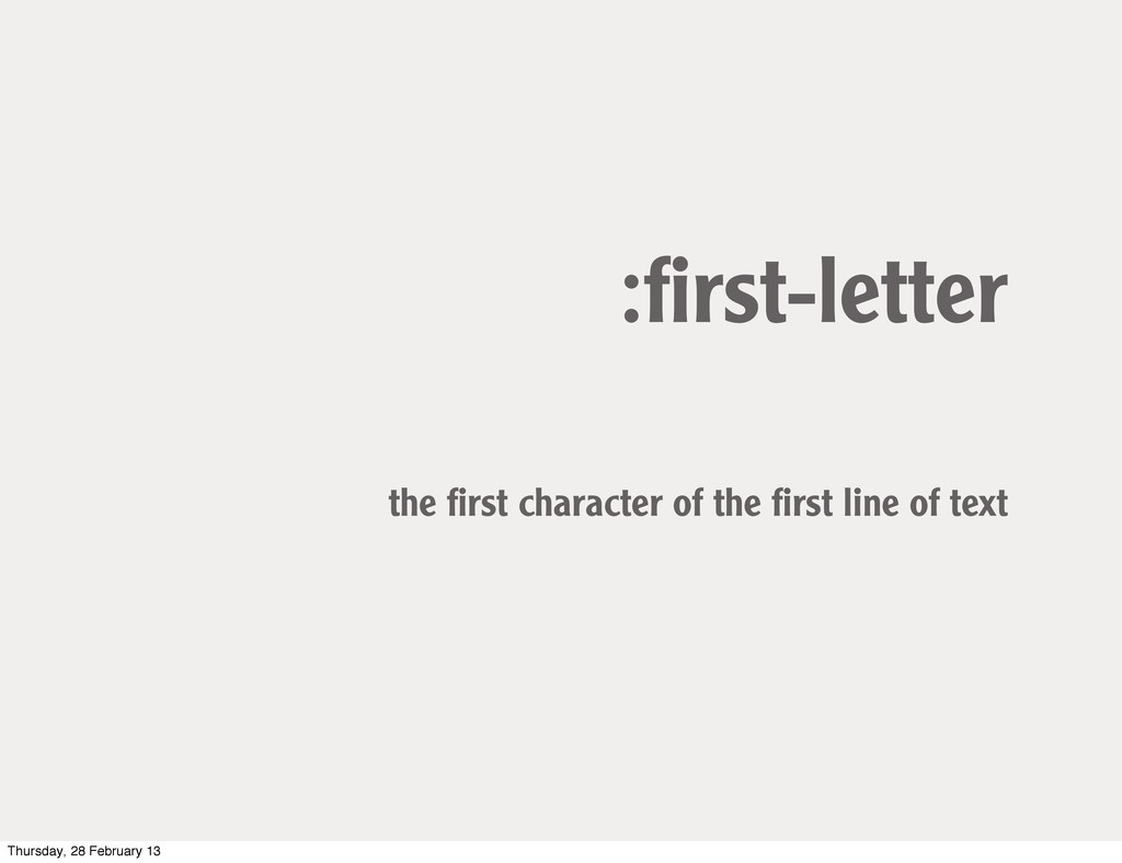 :first-letter the first character of the first lin...