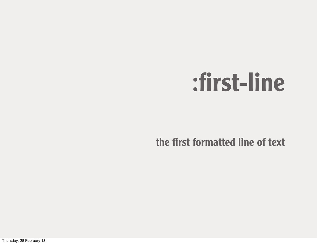 :first-line the first formatted line of text Thur...