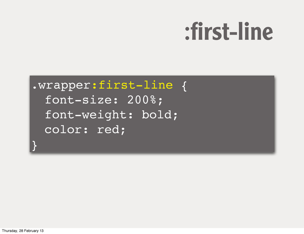 .wrapper:first-line { ! font-size: 200%; ! font...