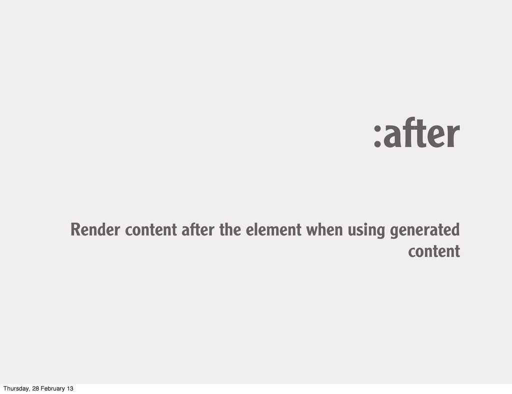 :after Render content after the element when us...