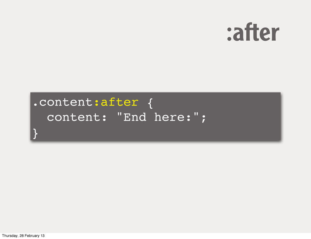 """.content:after { content: """"End here:""""; } :after..."""