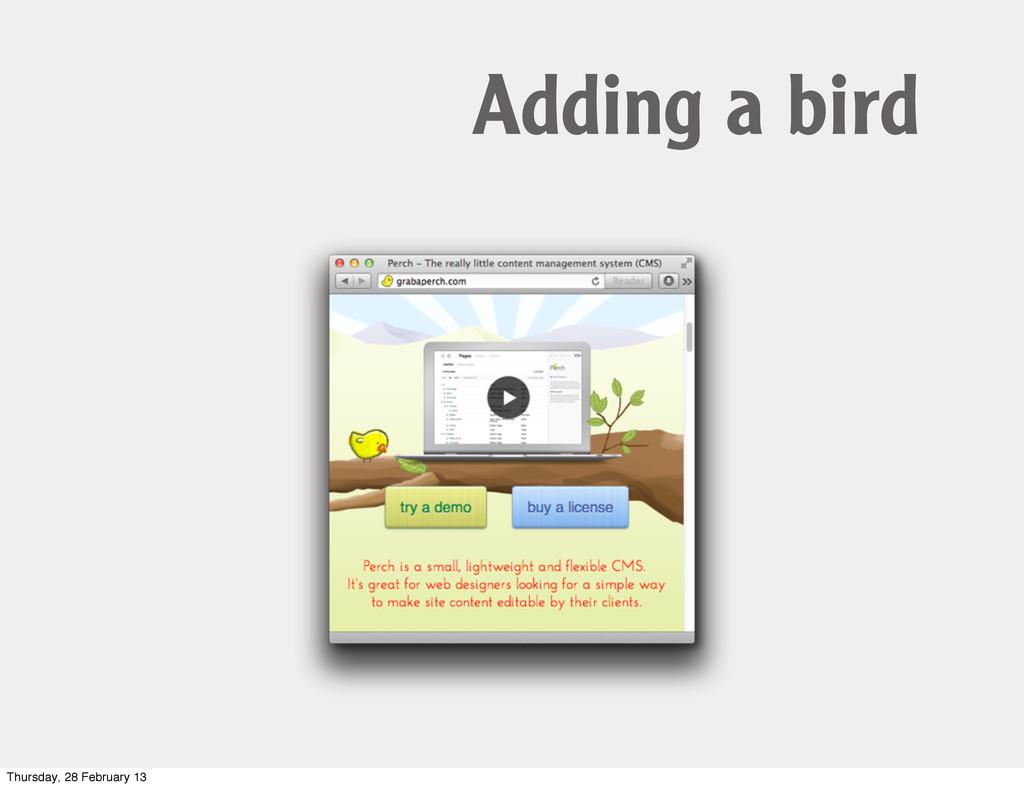 Adding a bird Thursday, 28 February 13