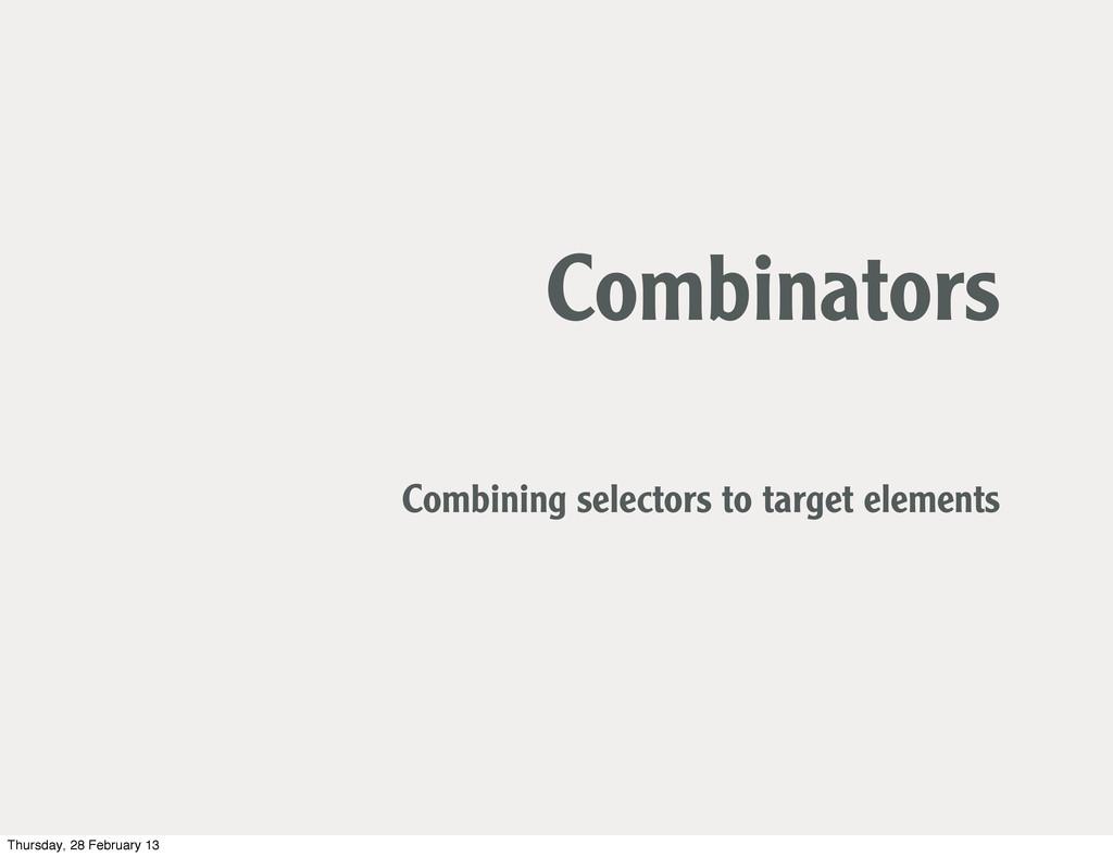 Combinators Combining selectors to target eleme...