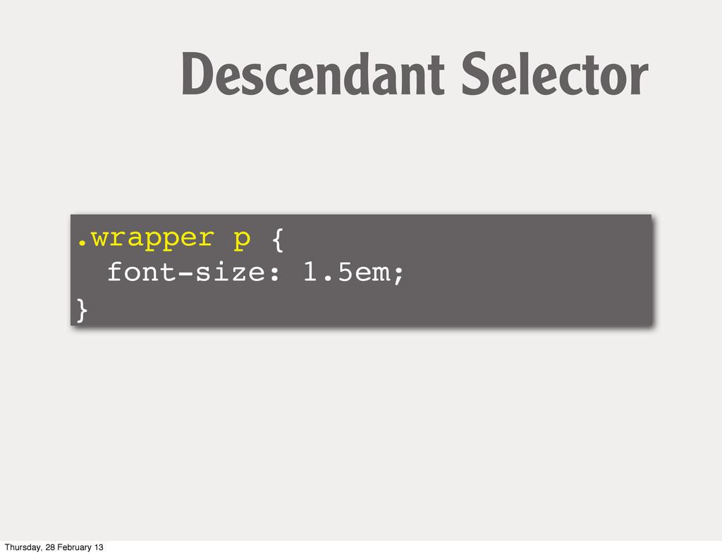 .wrapper p { ! font-size: 1.5em; } Descendant S...